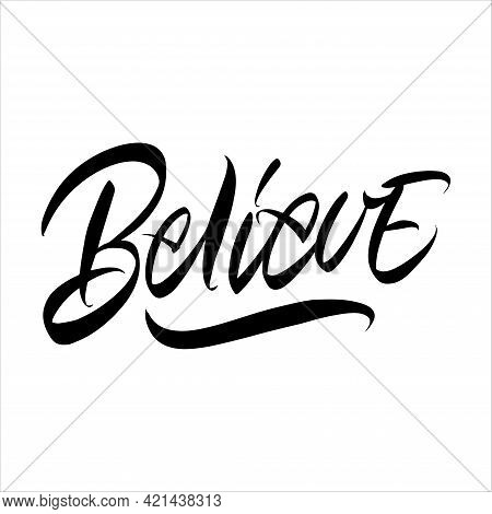 Inscription Believe On A White Background. Isolated Vector. Text For Postcard, Invitation, T-shirt P