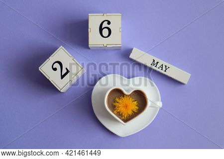 Calendar For May 26: Cubes With The Number 26, The Name Of The Month Of May In English, A Cup Of Cof