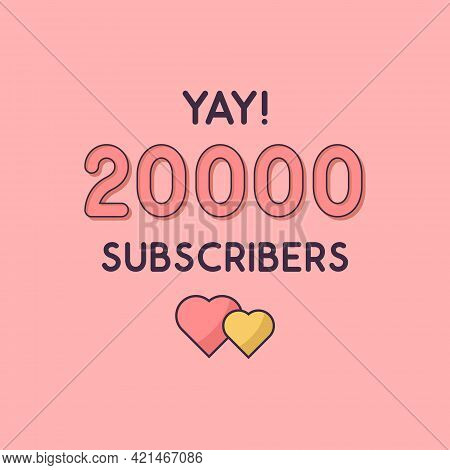 Yay 20000 Subscribers Celebration, Greeting Card For 20k Social Subscribers.