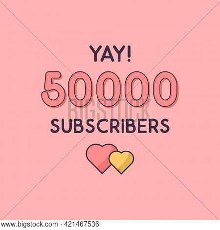 Yay 50000 Subscribers Celebration, Greeting Card For 50k Social Subscribers.