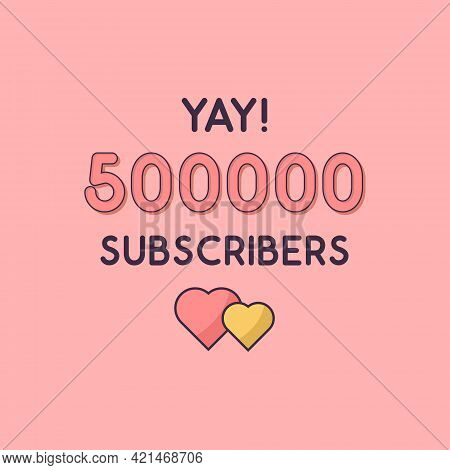 Yay 500000 Subscribers Celebration, Greeting Card For 500k Social Subscribers.