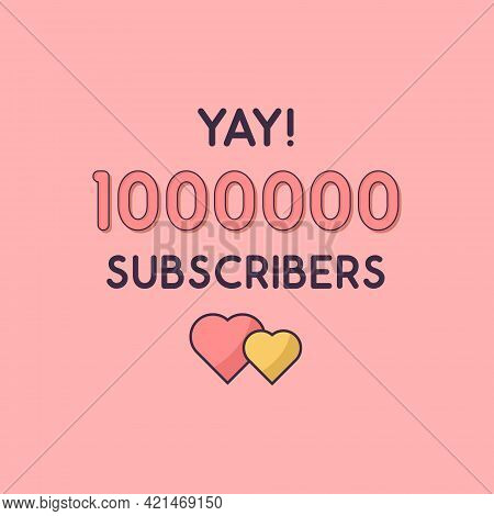 Yay 1000000 Subscribers Celebration, Greeting Card For 1m Social Subscribers.
