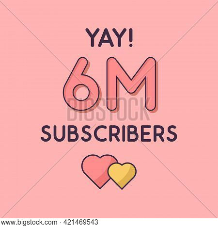 Yay 6m Subscribers Celebration, Greeting Card For 6000000 Social Subscribers.
