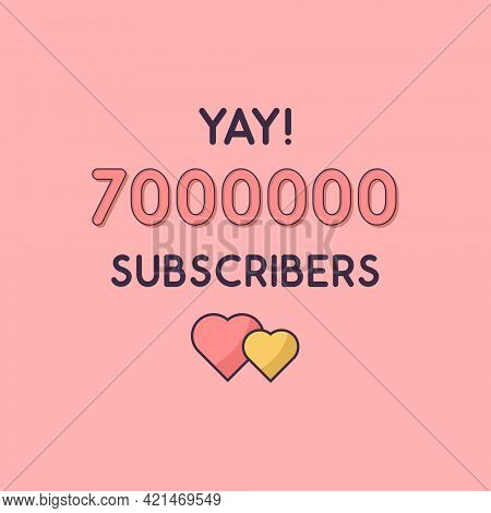 Yay 7000000 Subscribers Celebration, Greeting Card For 7m Social Subscribers.