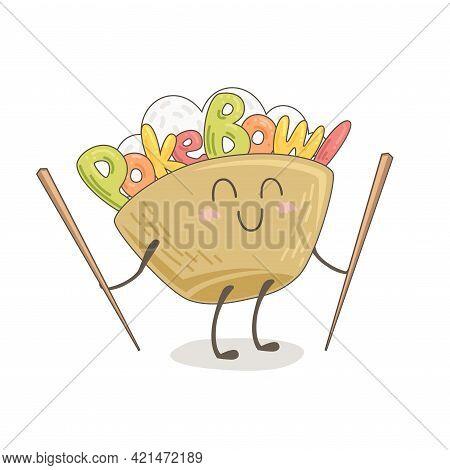 Cute Drawing Of A Poke Bowl. Kawaii Food Illustration. Smiling Food Bowl With Chopsticks