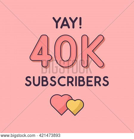 Yay 40k Subscribers Celebration, Greeting Card For 40000 Social Subscribers.