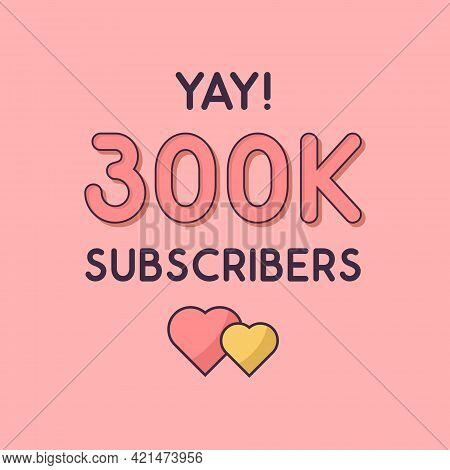 Yay 300k Subscribers Celebration, Greeting Card For 300000 Social Subscribers.
