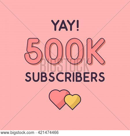 Yay 500k Subscribers Celebration, Greeting Card For 500000 Social Subscribers.
