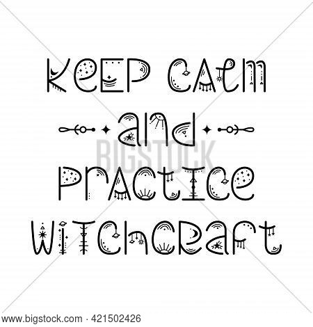 The Mystery Astrological Phrase. Magical Lettering -  Keep Calm And Practice Witchcraft