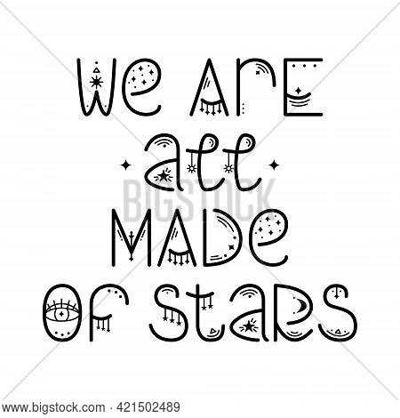 The Mystery Astrological Phrase. Magical Lettering -  We Are All Made Of Stars