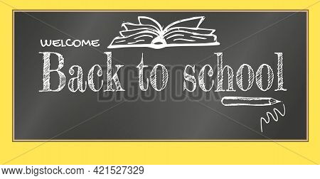 Welcome Back To School Title Written In A Chalkboard. Hand Drawn Open Book And Pencil. Vector Illust