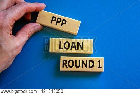 Ppp, Paycheck Protection Program Loan Round 1 Symbol. Concept Words Ppp Loan Round 1 On Blocks On Bl