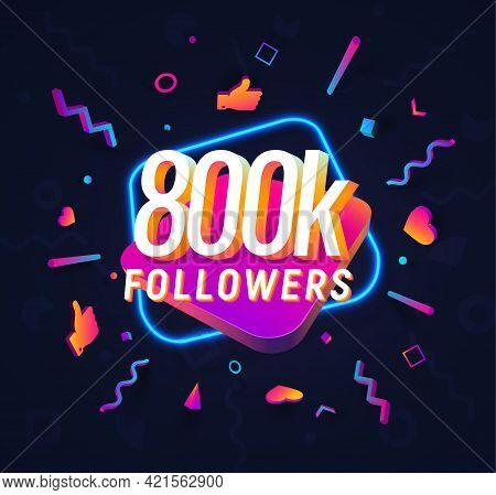 800k Followers Celebration In Social Media Vector Web Banner On Dark Background. 800 Thousand Follow