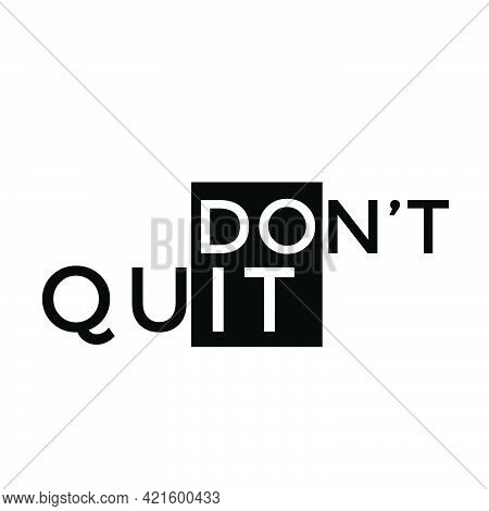 Don't Quit, Do It, Positive Vibes For Print Or Use As Poster, Card, Flyer Or T Shirt