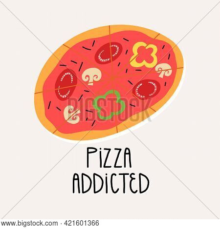 Cute Hand-drawn Pizza With Mushrooms And Vegetables And Hand Lettering Pizza Addicted. Card, Funny F