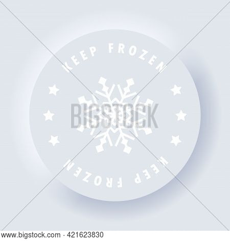 Keep Frozen Product Label. Keep Frozen Sign Icon. Vector. Warning. Refrigerant. Neumorphic Ui Ux Whi