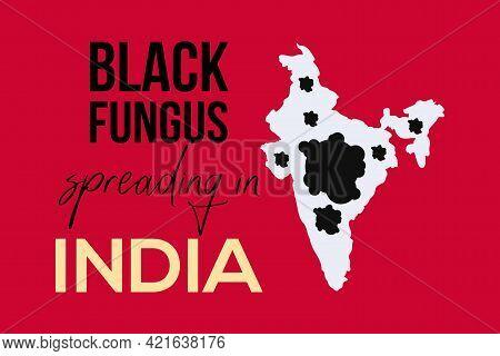 Black Fungus Spreading In India. Black Fungus Symbol On The Indian Map. Black Fungus Disease Backgro