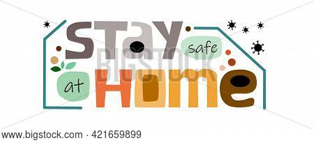 Stay Safe At Home In Coronavirus Lockdown Time . Phrase, Message Announcement. Colourful Artistic Ty