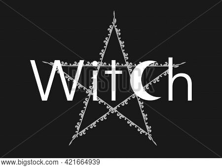 White Line Art Witchcraft And Magic Print Pentacle With Text Witch, Vector Isolated On A Black Backg