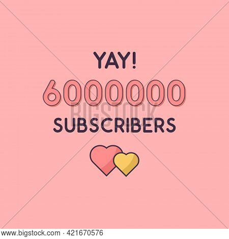Yay 6000000 Subscribers Celebration, Greeting Card For 6m Social Subscribers.