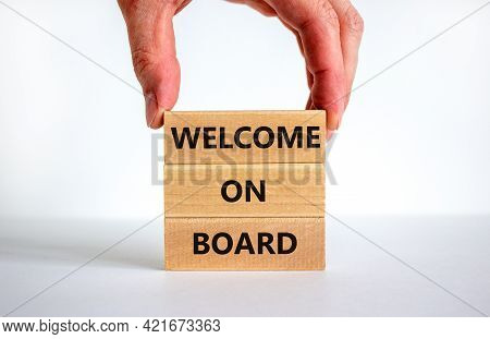 Welcome On Board Symbol. Wooden Blocks With Words 'welcome On Board'. Beautiful White Background, Bu