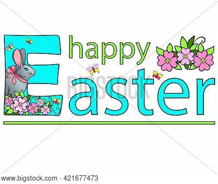Happy Easter Decorated With Flowers, Butterflies And A Bunny With A Bow On The Neck - Vector Full Co