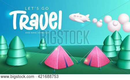 Travel Vector Banner Design. Let's Go Travel And Have Some Fun Text In Camping Field Background With