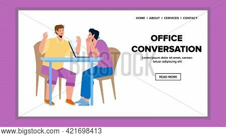 Office Conversation Between Colleagues Vector. Office Conversation Have Men Managers At Workplace. C