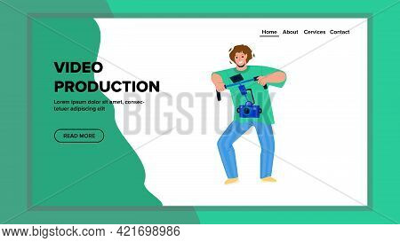 Video Production Worker Man Making Movie Vector. Video Production Professional Guy Operator Recordin