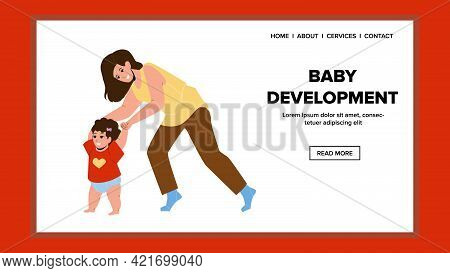 Baby Development And Taking First Steps Vector. Toddler Baby Development And Learning To Walk With M