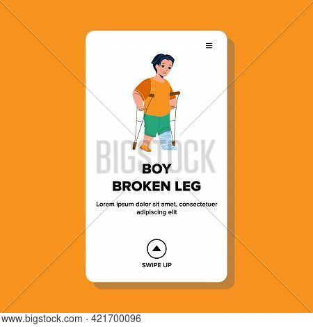Boy With Broken Leg Walking On Crutches Vector. Little Child With Bandage On Broken Leg Walk With Su