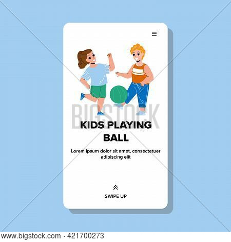 Kids Playing Ball On Kindergarten Field Vector. Preteen Boy And Girl Kids Playing Ball Together On P