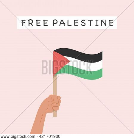A Person Holding A Palestinian Flag. Banner With Caption Free Palestine. Concept Of War Between Isra