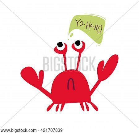 Crab With A Cloud Of Text In Which The Text Is Yo-ho-ho. Cartoon Funny Red Crab. Vector Illustration