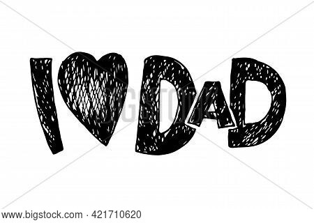 I Love Dad Text With Heart. Fathers Day Typography Banner. Dad Sign Inspirational Quote, Motivationa
