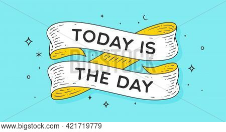 Today Is The Day. Old School Vintage Ribbon, Retro Greeting Card With Ribbon, Text Today Is The Day.