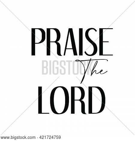 Praise The Lord, Christian Quote For Print Or Use As Poster, Card, Flyer Or T Shirt