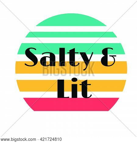 Salty And Lit, Christian Quote For Print Or Use As Poster, Card, Flyer Or T Shirt