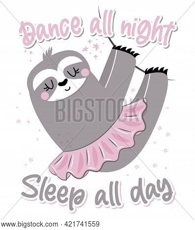 Dance All Night Sleep All Day - Cute Sloth Hanging On Twig. Relax And Enjoy The Summer. Lazy Lifesty