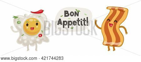 Fried Egg And Bacon Cute Cartoon Characters Bon Appetit Vector Illustration For Breakfast Project. I