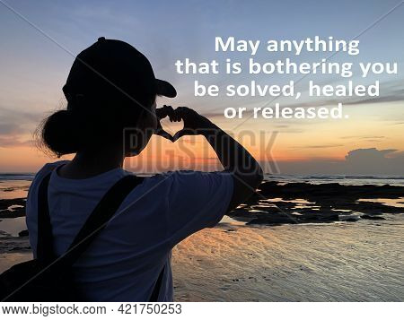 Inspirational Quote - May Anything That Is Bothering You Be Solved, Healed Or Released. With Young W