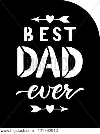 Fathers Day Gift Ideas Papercut Card With Quote Best Dad Ever Bow With Arrows. Ready File For Cuttin