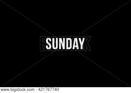 Sunday. Day Of The Week. Weekly Calendar Day. White Letters Word Sunday On Black Background, Poster