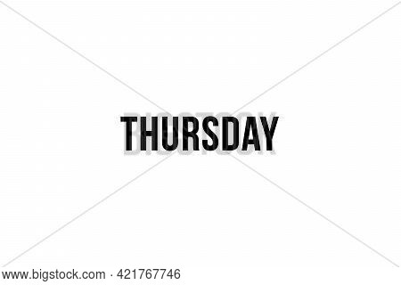 Thursday. Day Of The Week. Weekly Calendar Day. Black Letters Word Thursday On White Background, Pos