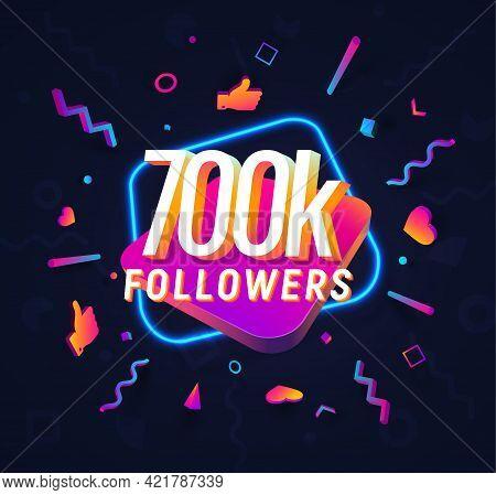 700k Followers Celebration In Social Media Vector Web Banner On Dark Background. Seven Hundred Thous