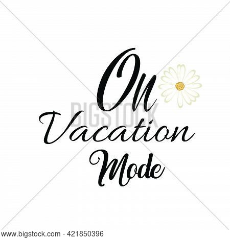 On Vacation Mode, Summer Vibes For Print Or Use As Poster, Card, Flyer Or T Shirt