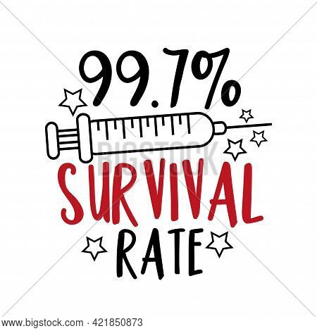 99.7% Survival Rate - Happy Slogan In Covid-19 Pandemic Self Isolated Period.  Good For T Shirt Prin