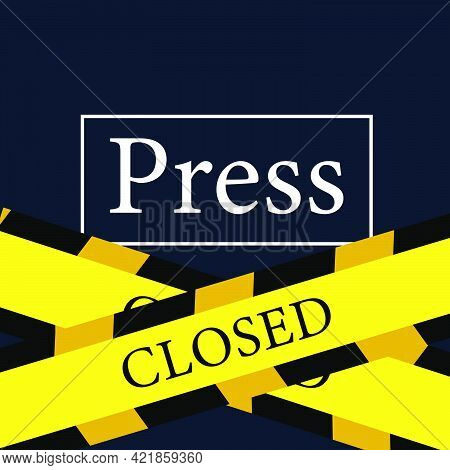 Press Closing, Yellow Tape With Inscription, Freedom Of Speech, Pressure On The Press