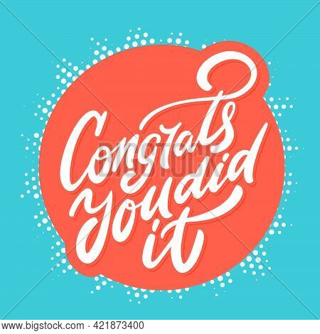 Congrats, You Did It. Greeting Card. Vector Hand Drawn Illustration.