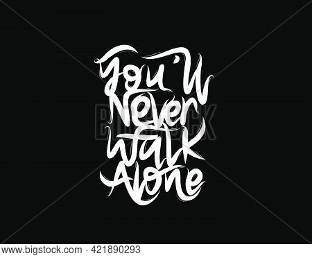 You'll Never Walk Alone Lettering Text On Black Background In Vector Illustration. For Typography Po